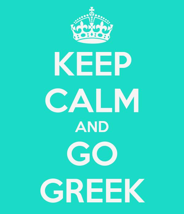 KEEP CALM AND GO GREEK