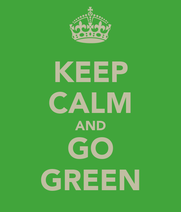 KEEP CALM AND GO GREEN