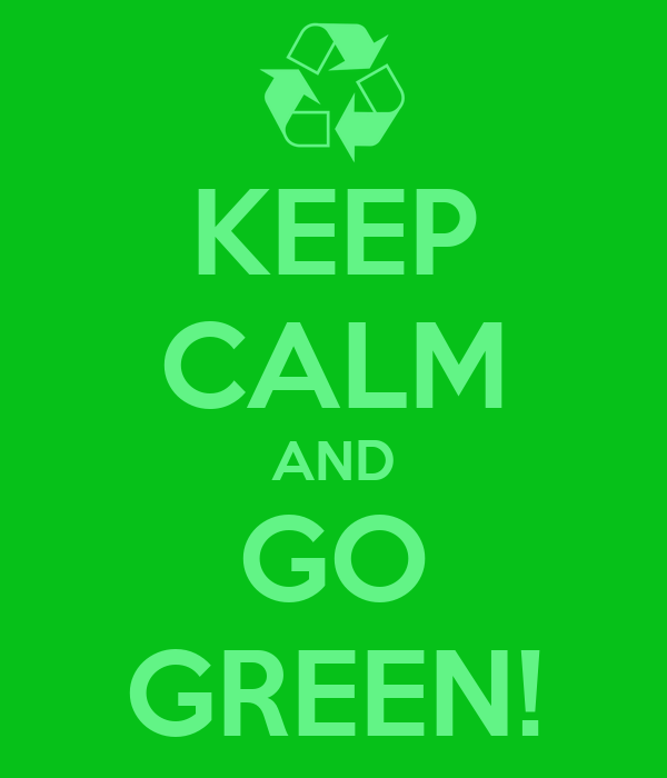 KEEP CALM AND GO GREEN!