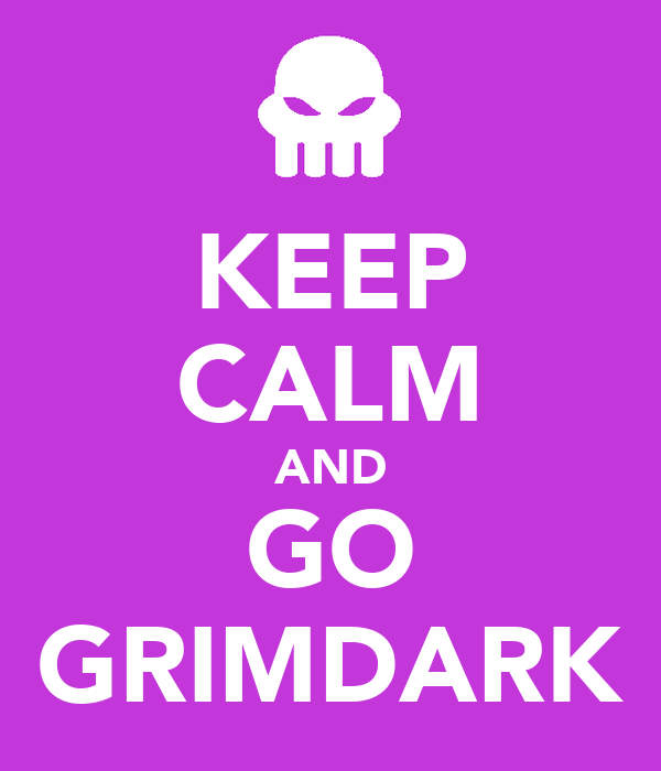 KEEP CALM AND GO GRIMDARK