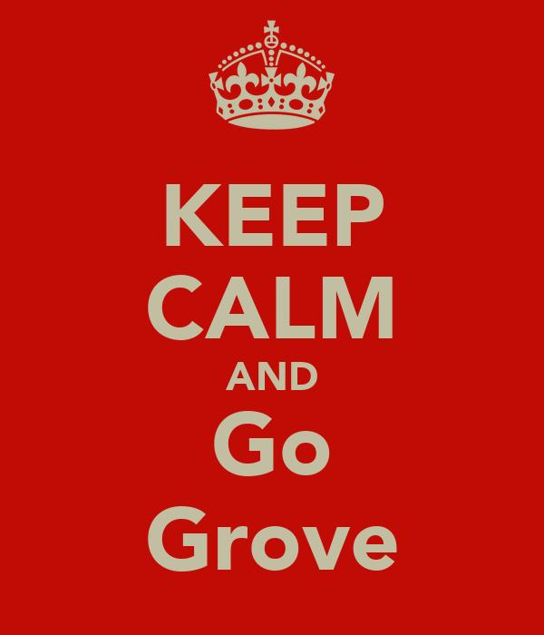 KEEP CALM AND Go Grove