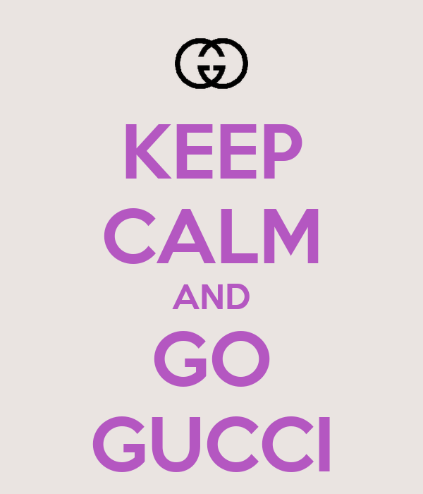 KEEP CALM AND GO GUCCI