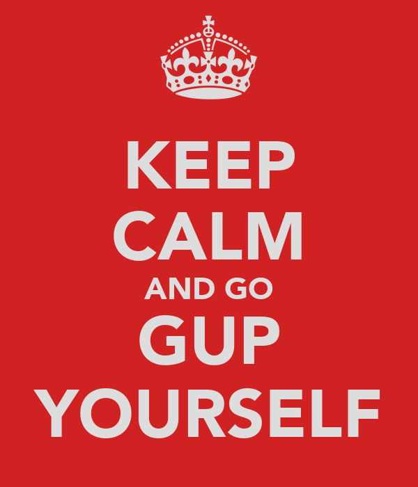 KEEP CALM AND GO GUP YOURSELF