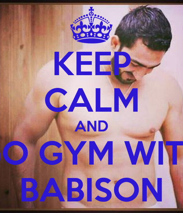 KEEP CALM AND GO GYM WITH BABISON