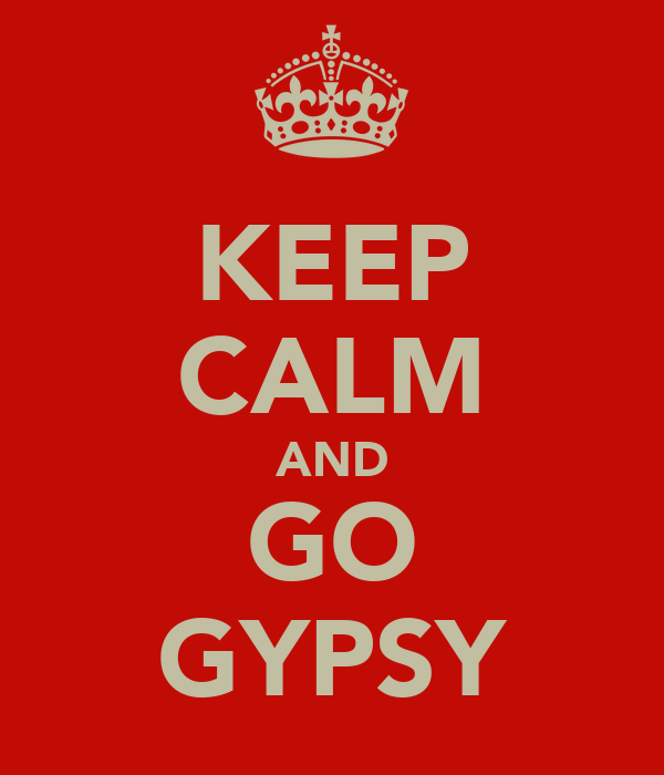 KEEP CALM AND GO GYPSY