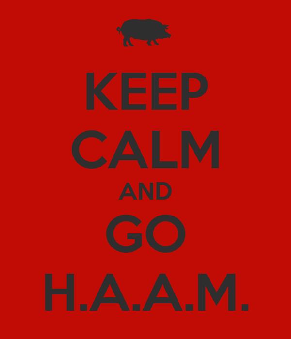 KEEP CALM AND GO H.A.A.M.