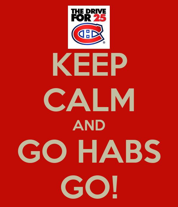 KEEP CALM AND GO HABS GO!