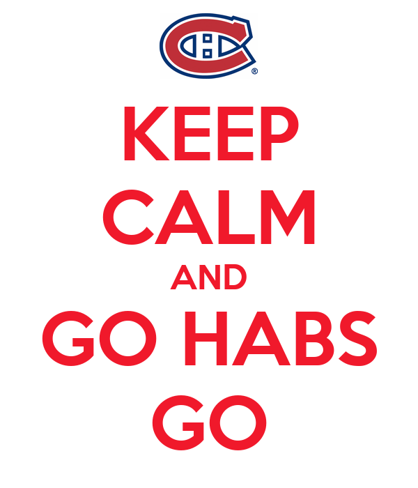KEEP CALM AND GO HABS GO