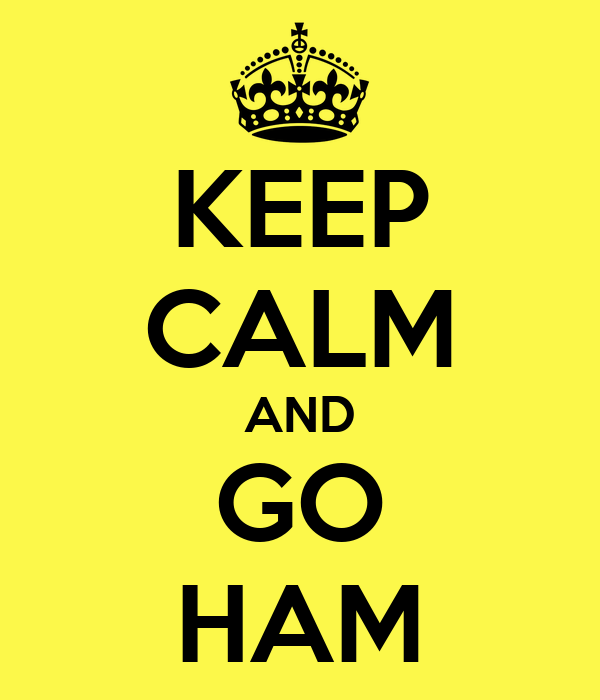 KEEP CALM AND GO HAM