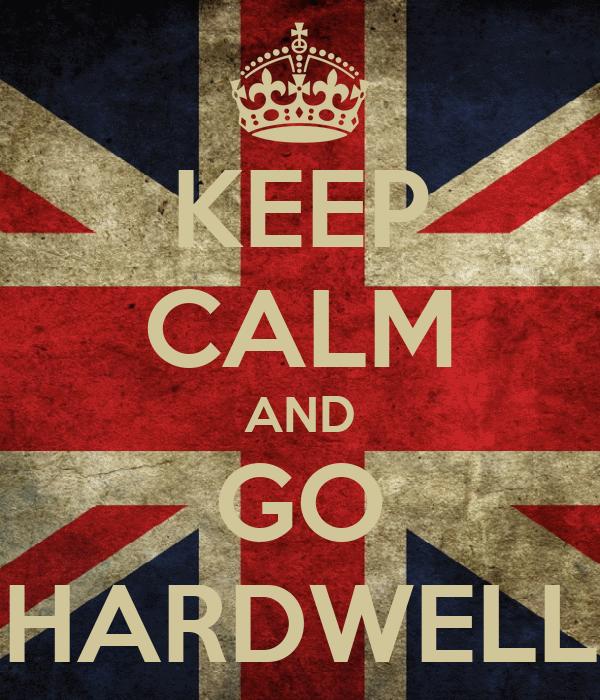 KEEP CALM AND GO HARDWELL