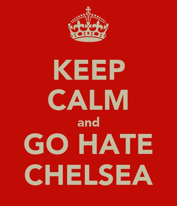 KEEP CALM and GO HATE CHELSEA