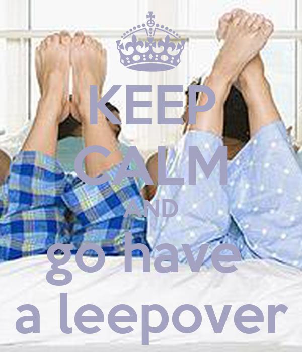KEEP CALM AND go have  a leepover