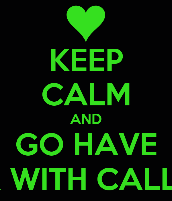 KEEP CALM AND GO HAVE SEX WITH CALLAM