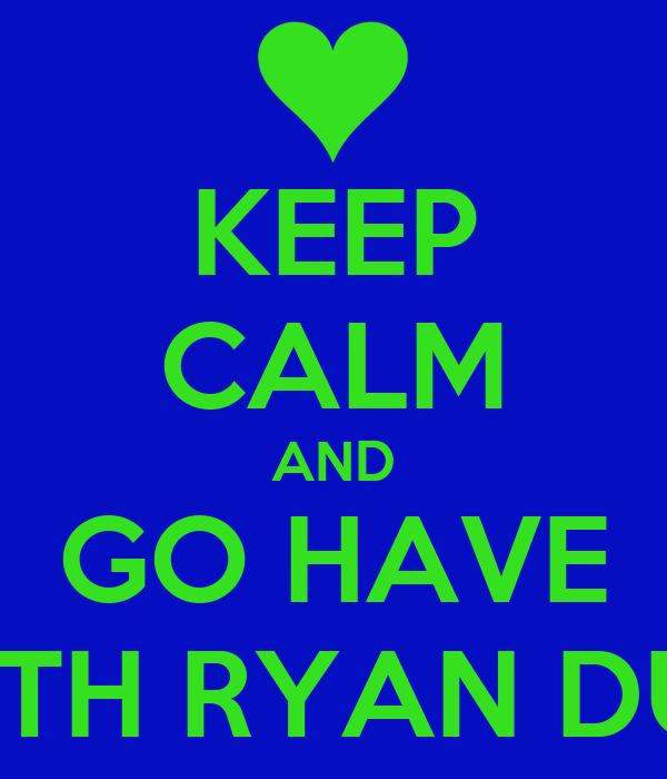KEEP CALM AND GO HAVE SEX WITH RYAN DUMMER