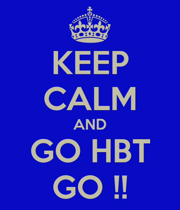 KEEP CALM AND GO HBT GO !!