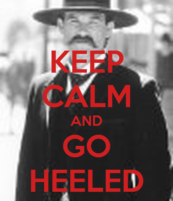 KEEP CALM AND GO HEELED