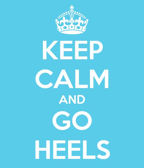 KEEP CALM AND GO HEELS
