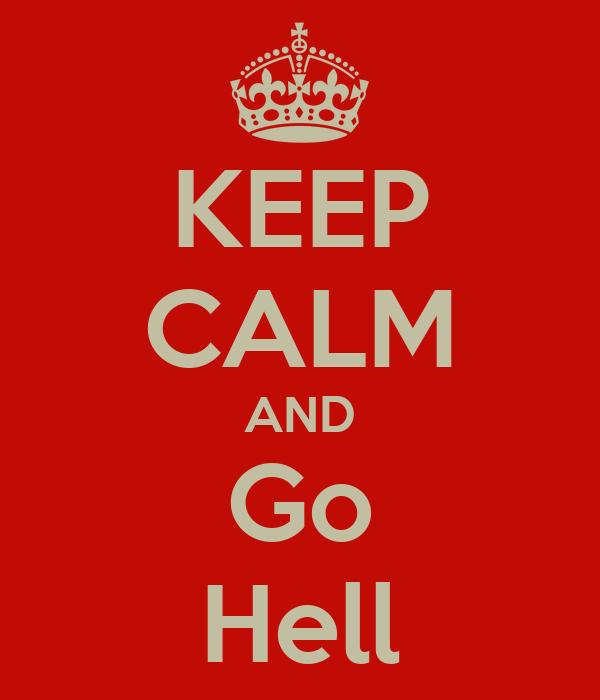 KEEP CALM AND Go Hell