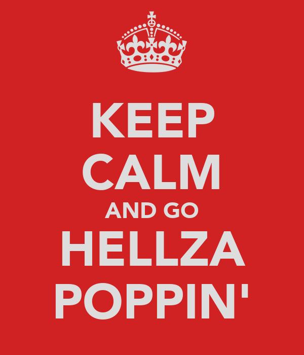 KEEP CALM AND GO HELLZA POPPIN'