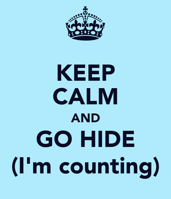 KEEP CALM AND GO HIDE (I'm counting)