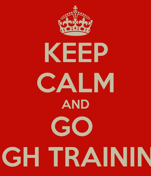 KEEP CALM AND GO  HIGH TRAINING