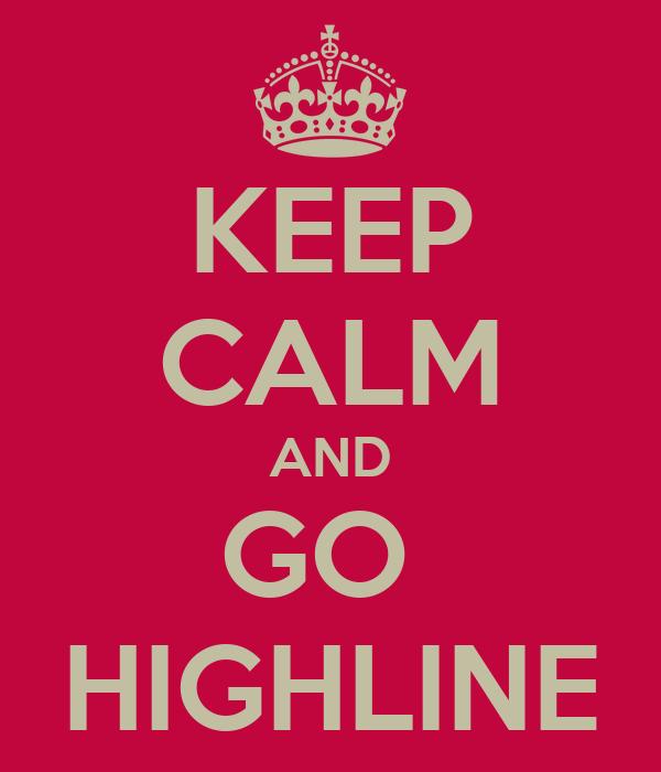 KEEP CALM AND GO  HIGHLINE