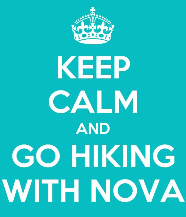 KEEP CALM AND GO HIKING WITH NOVA