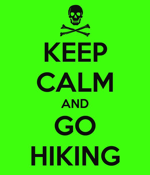 KEEP CALM AND GO HIKING