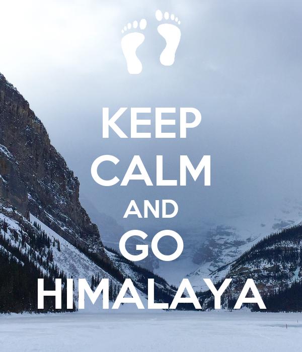 KEEP CALM AND GO HIMALAYA