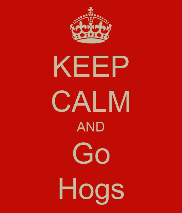 KEEP CALM AND Go Hogs