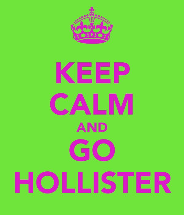 KEEP CALM AND GO HOLLISTER