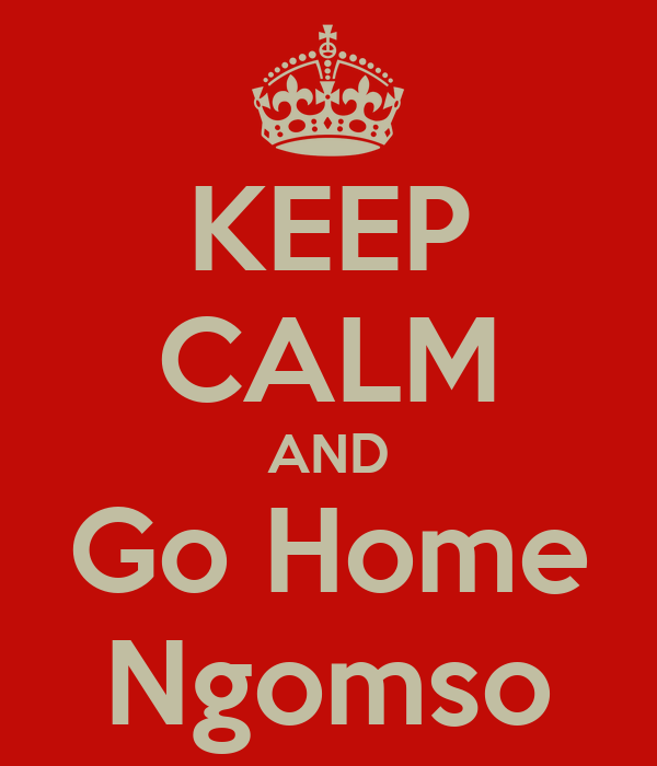 KEEP CALM AND Go Home Ngomso