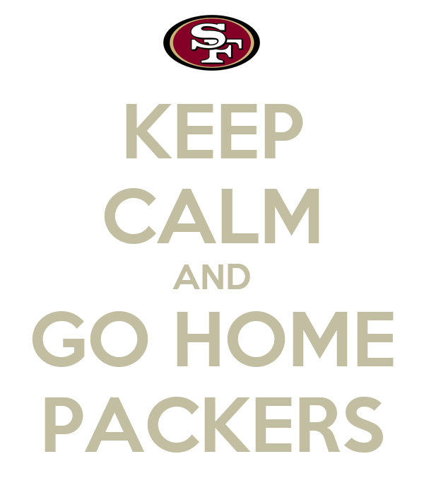 KEEP CALM AND GO HOME PACKERS