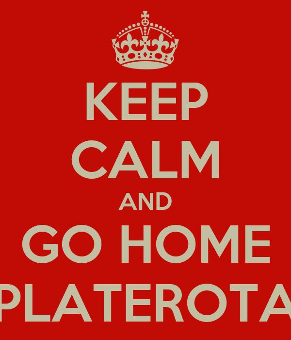 KEEP CALM AND GO HOME PLATEROTA