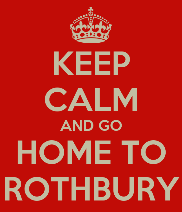 KEEP CALM AND GO HOME TO ROTHBURY