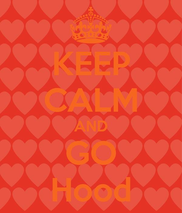 KEEP CALM AND GO Hood