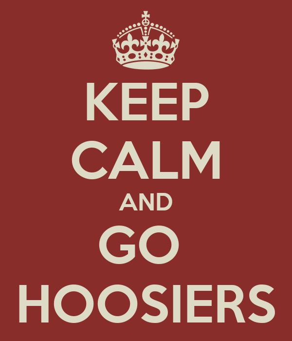 KEEP CALM AND GO  HOOSIERS
