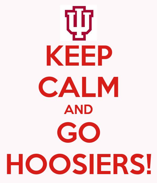 KEEP CALM AND GO HOOSIERS!