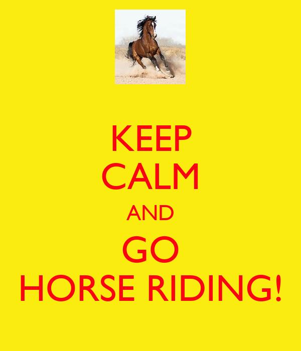 KEEP CALM AND GO HORSE RIDING!
