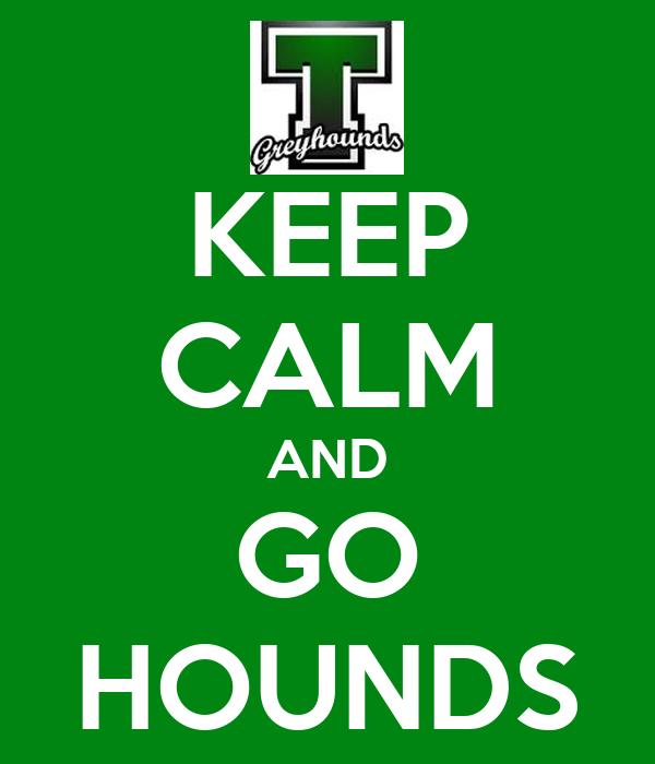 KEEP CALM AND GO HOUNDS