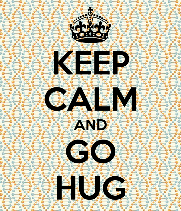 KEEP CALM AND GO  HUG