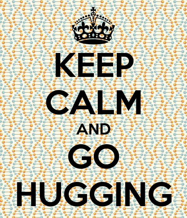 KEEP CALM AND  GO   HUGGING