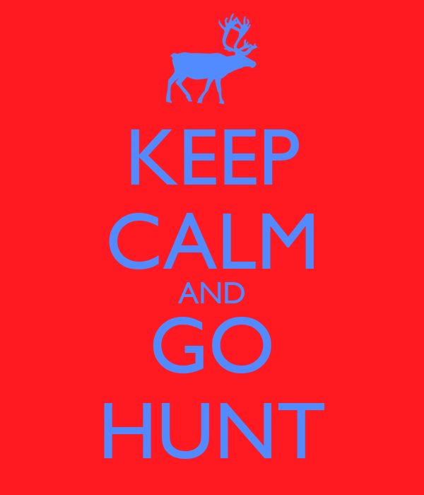 KEEP CALM AND GO HUNT