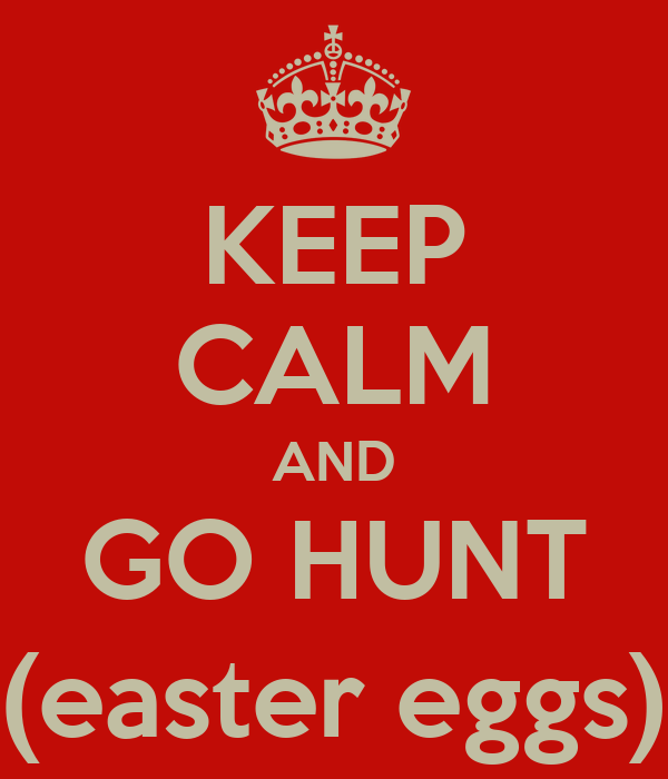 KEEP CALM AND GO HUNT (easter eggs)