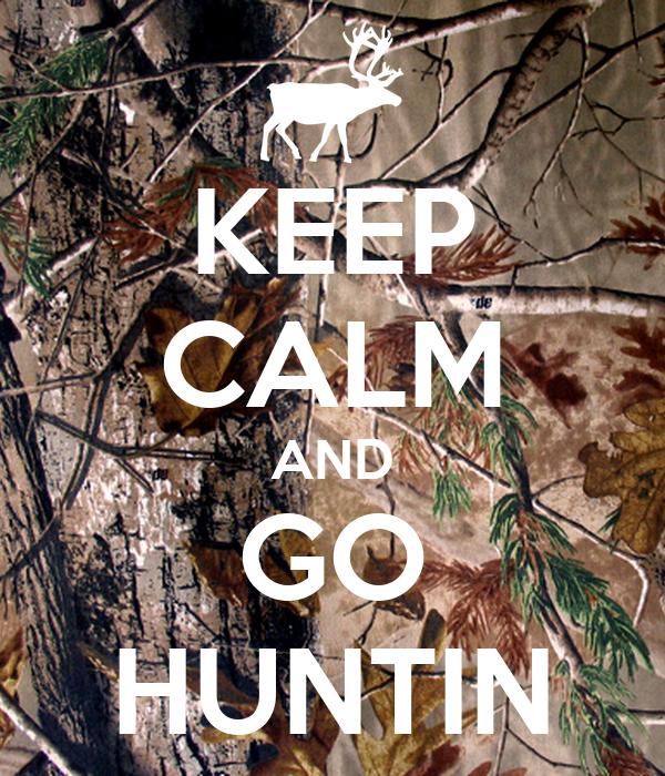 KEEP CALM AND GO HUNTIN