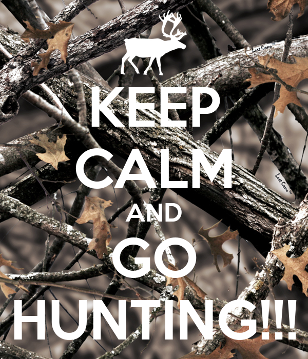 KEEP CALM AND GO HUNTING!!!