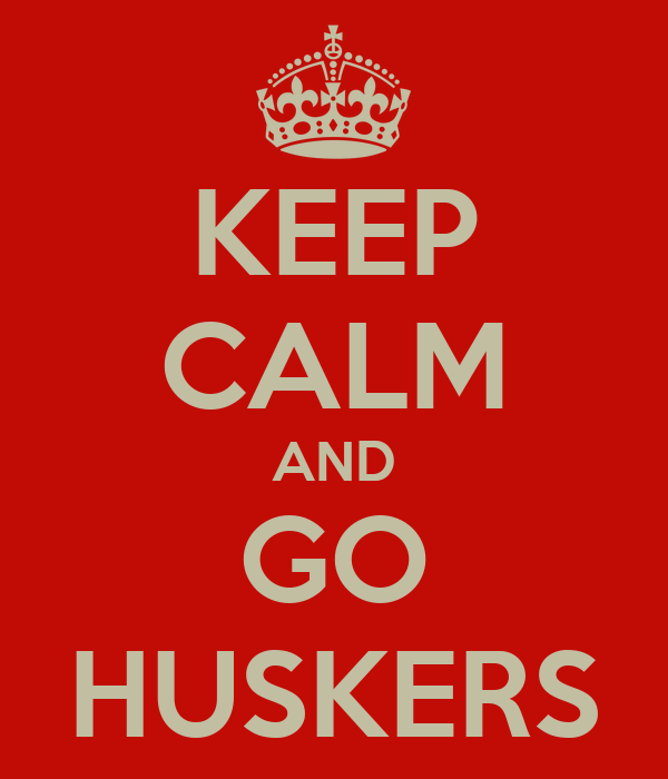KEEP CALM AND GO HUSKERS