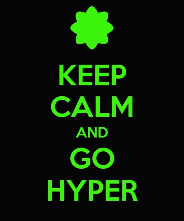 KEEP CALM AND GO HYPER