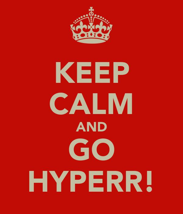 KEEP CALM AND GO HYPERR!