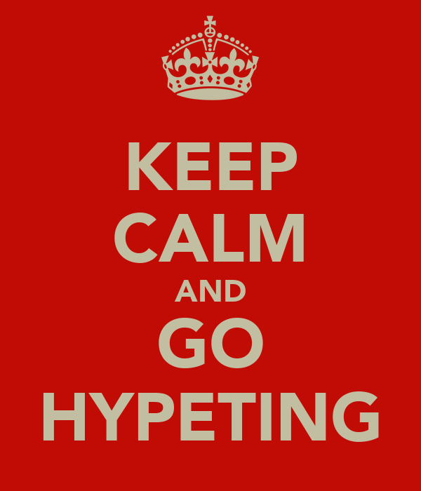 KEEP CALM AND GO HYPETING